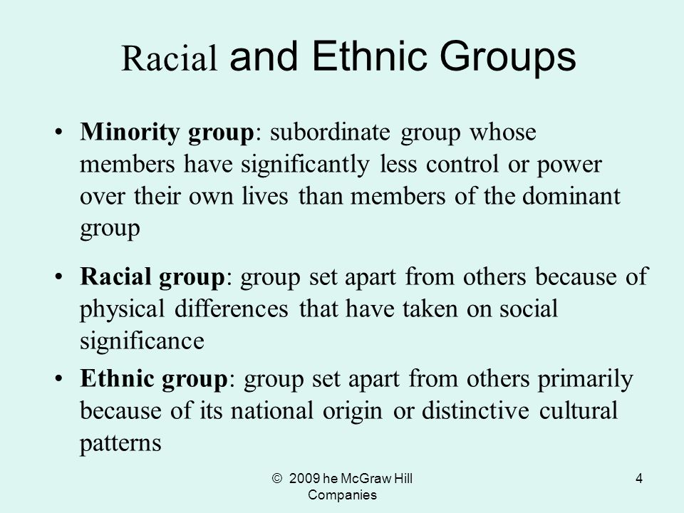 © 2009 he McGraw Hill Companies 5 Racial and Ethnic Groups in the United States, 2006 Note: Percentages do not total 100 and subtotals do not add up to totals in major categories because of overlap between groups (for example, Polish American Jews or people of mixed ancestry, such as Irish and Italian).