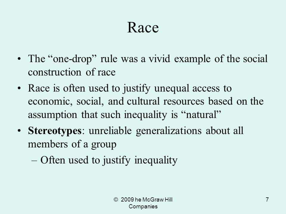© 2009 he McGraw Hill Companies 8 Race Multiple Identities –2000 census gave people option of identifying themselves with multiple racial categories for the first time –Half of those classified as multiracial were under age 18 –Points toward growing awareness of population diversity