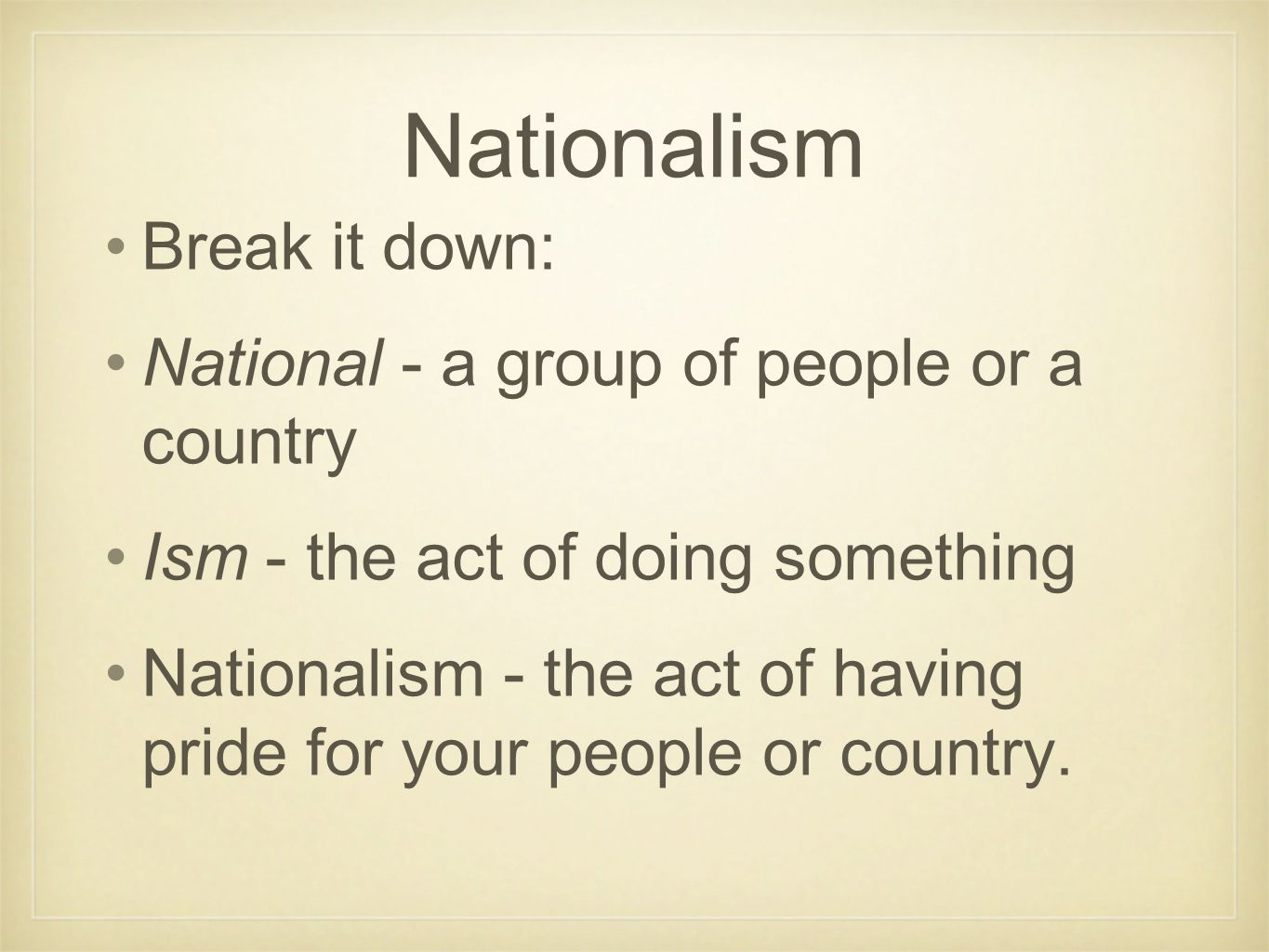 Militarism People in countries that have a lot of nationalism many times want to make their countries stronger.