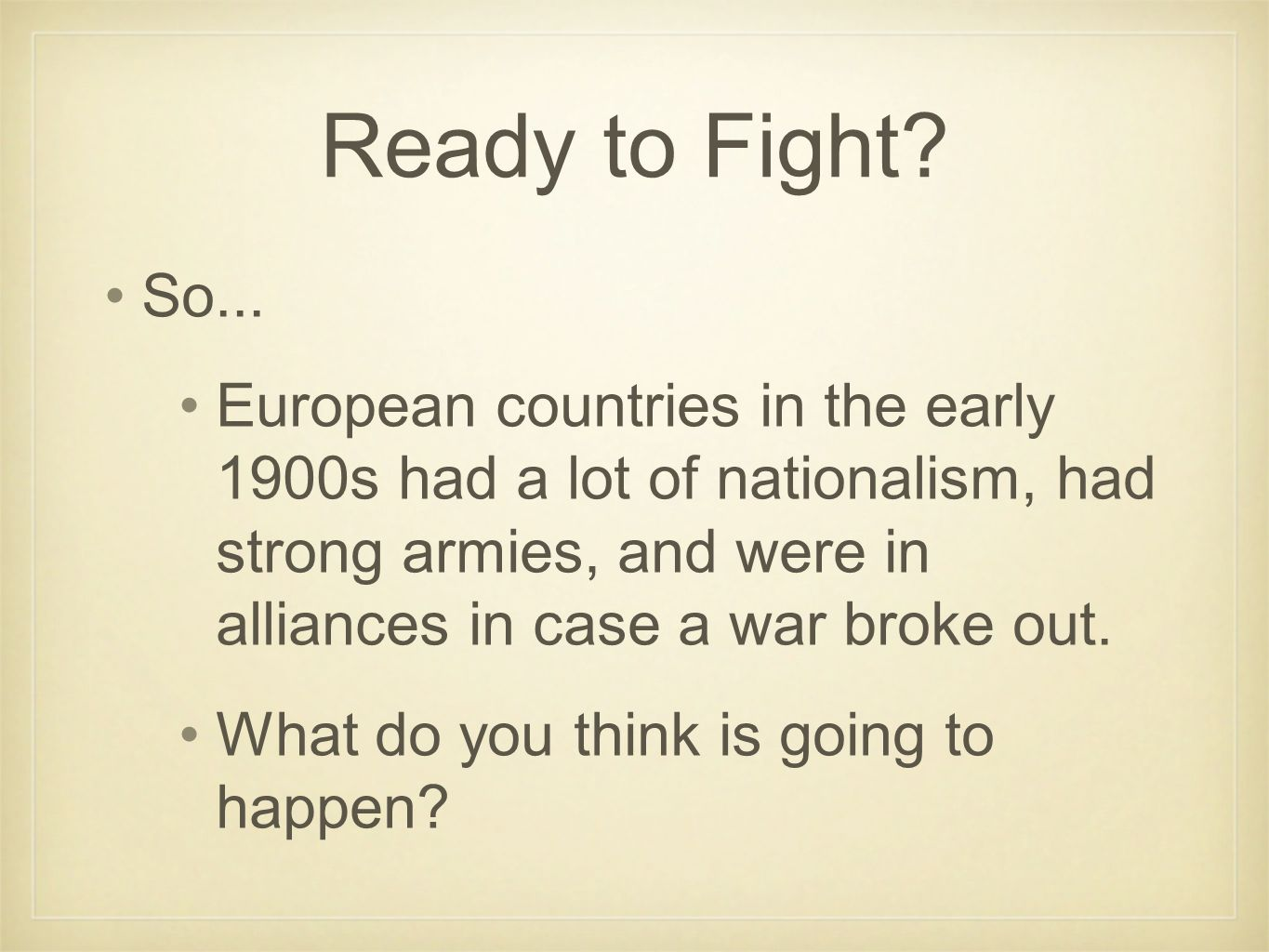 Conclusion Nationalism in Europe in the early 1900s led countries to militarize (build up their armies).