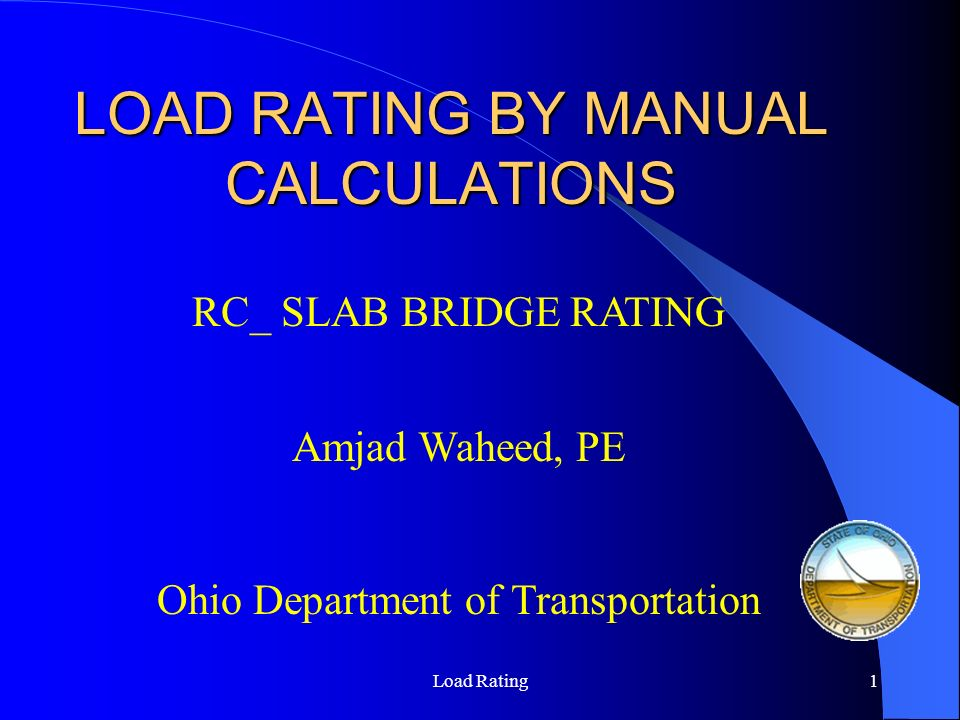 Load Rating Seminar 2 Agenda – Day 1 8:00 am – 8:15 amIntroductions and House Keeping 8:15 am – 8:45 amSession 1: Load Rating Basics 8:45 am – 9:30 amSession 2: Basic Load Rating Calculations 9:30 am – 9:45 amBreak 9:45 am – 11:45 amSession 3: Example – Load Rating Concrete Slab Bridge 11:45 am – 12:00 pmQuestions 12:00 pm – 1:00 pmLunch 1:00 pm – 2:30 pmSession 4: Example – Load Rating Steel Beam Bridges 2:30 pm – 2:45 pmBreak 2:45 pm – 3:45 pmSession 4: Example – Load Rating Steel Beam Bridges (Cont) 3:45 pm – 4:00 pmQuestions