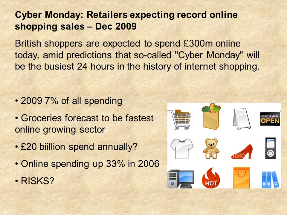 Cyber Monday: Retailers expecting record online shopping sales – Dec 2009 British shoppers are expected to spend £300m online today, amid predictions that so-called Cyber Monday will be the busiest 24 hours in the history of internet shopping.