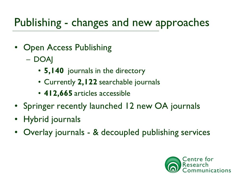 Rise of repositories Open Access Repositories Directory of Open Access Repositories - OpenDOAR –www.opendoar.org –over 1696 open access repositories –started registration in 2006...
