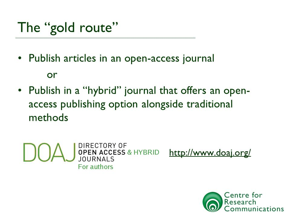 OA repositories: the green route Institutional, subject-based or national repositories Authors deposit pre-print, post-print or publishers pdf As well as, not instead of, traditional journal publishing
