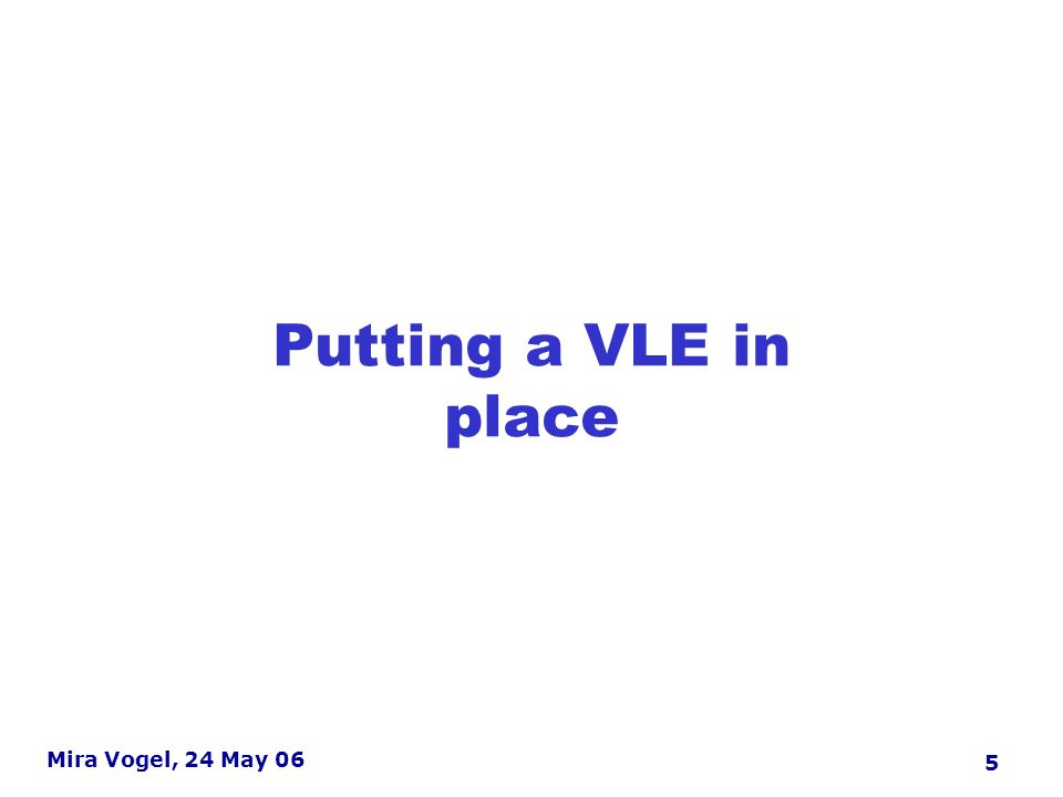 6 Mira Vogel, 24 May 06 An overview of VLE adoption Deciding on a VLE Procurement Replacement Stages of adoption Flexibility Control Cost Risk Pedagogy Peers Usability Awareness Playtime Piloting Formalisation Status quo