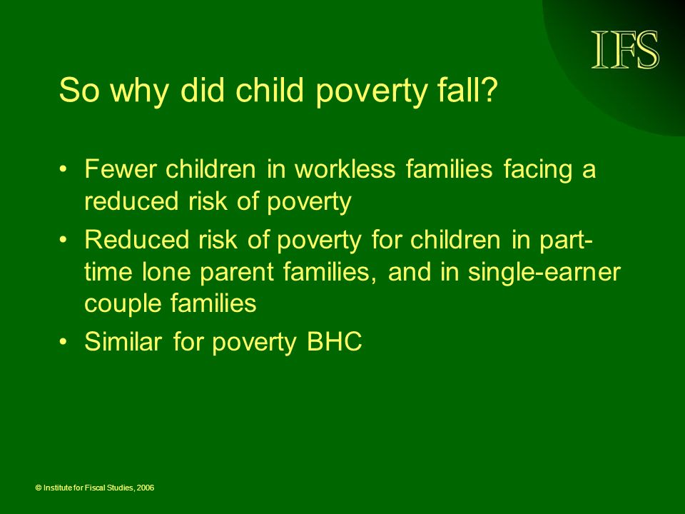 © Institute for Fiscal Studies, 2006 Why didnt poverty fall far enough.