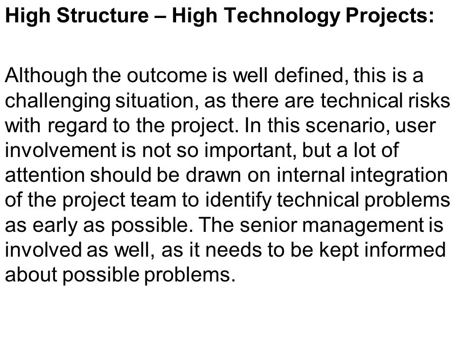 Low Structure – Low Technology Projects: Although the organisation has technical experience in this context, problems may arise from the user perspective, as users might change their minds with respect to the project.