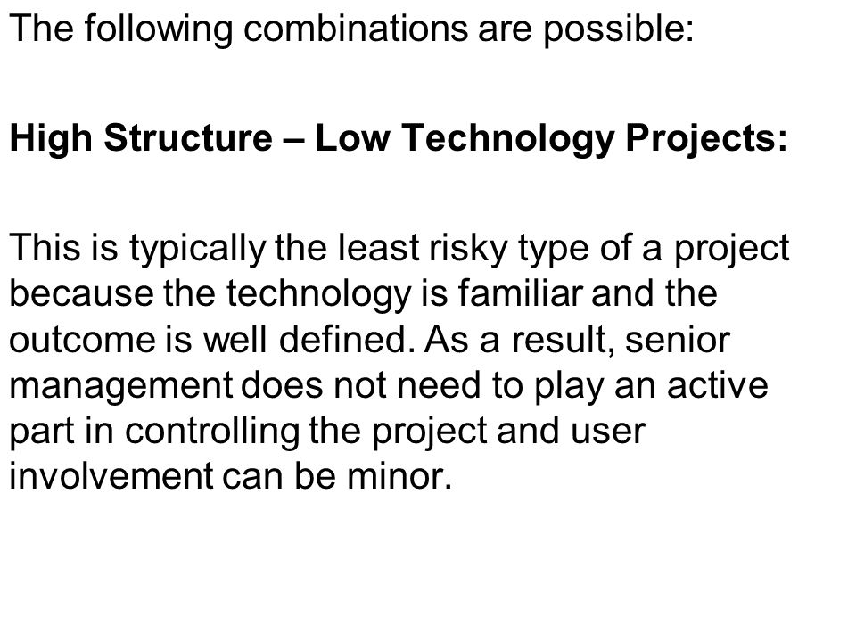 High Structure – High Technology Projects: Although the outcome is well defined, this is a challenging situation, as there are technical risks with regard to the project.