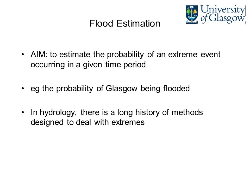 Annual Floods p q = the probability that discharge equals or exceeds q at least once in any given year; p q = annual exceedence probability (1 – p q ) = probability that this flood does NOT occur in a given year Assume: stationarity; no long-memory
