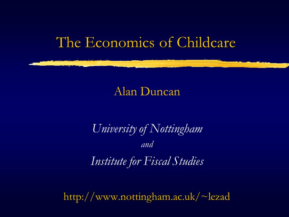 The Economics of Childcare outline Policy context Patterns of employment and childcare use Economic rationale for subsidising childcare Methods of intervention in the childcare market Possible effects of childcare subsidies Recent policy initiatives: l the WFTC Childcare Credit