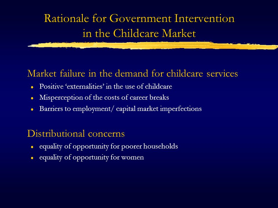Potential Effects of Childcare Subsidies Incentive (demand) effects l increase employment incentives l encourage extra use of childcare l stimulate demand for increased quality of care Producer (supply) effects l promote additional supply of childcare places l promote higher quality of childcare services Societal effects