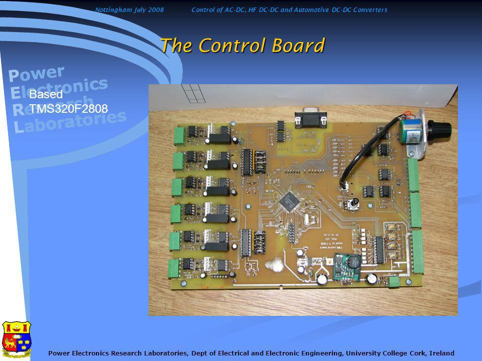 Nottingham July 2008Control of AC-DC, HF DC-DC and Automotive DC-DC Converters Power Electronics Research Laboratories, Dept of Electrical and Electronic Engineering, University College Cork, Ireland Conclusions Bi-directional converters have been investigated only Bi-directional converters have been investigated only The three converters, which have been presented, achieve high efficiency of order 96-97% over a wide load range The three converters, which have been presented, achieve high efficiency of order 96-97% over a wide load range Low-ripple HS MOSFET on test shows efficiency of order 88% due to the poor intrinsic diode Low-ripple HS MOSFET on test shows efficiency of order 88% due to the poor intrinsic diode The IGBT transistor with the soft-switching cell did not demonstrate any significant efficiency improvements The IGBT transistor with the soft-switching cell did not demonstrate any significant efficiency improvements The HS-converters with the IGBT transistors are preferred at frequencies up to 150kHz due to lower cost and simplicity The HS-converters with the IGBT transistors are preferred at frequencies up to 150kHz due to lower cost and simplicity Beyond 150kHz MOSFETs indicates superiority over IGBTs Beyond 150kHz MOSFETs indicates superiority over IGBTs High-ripple converter, despite great efficiency results, cause serious challenge for magnetic design due to significant current AC component High-ripple converter, despite great efficiency results, cause serious challenge for magnetic design due to significant current AC component