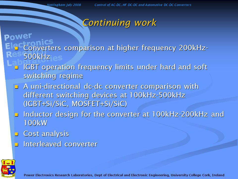 Nottingham July 2008Control of AC-DC, HF DC-DC and Automotive DC-DC Converters Power Electronics Research Laboratories, Dept of Electrical and Electronic Engineering, University College Cork, Ireland The End Thank you for your attention.