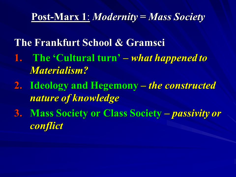 Post-Marx 2 Habermas and late capitalism Defending Enlightenment and social progress 1.Communication – power and knowledge 2.Rational and forced consensus – persuasion and power 3.Gaps in the system - glimpses of a possible future 4.From critical theory to critical sociology – revolution and reform