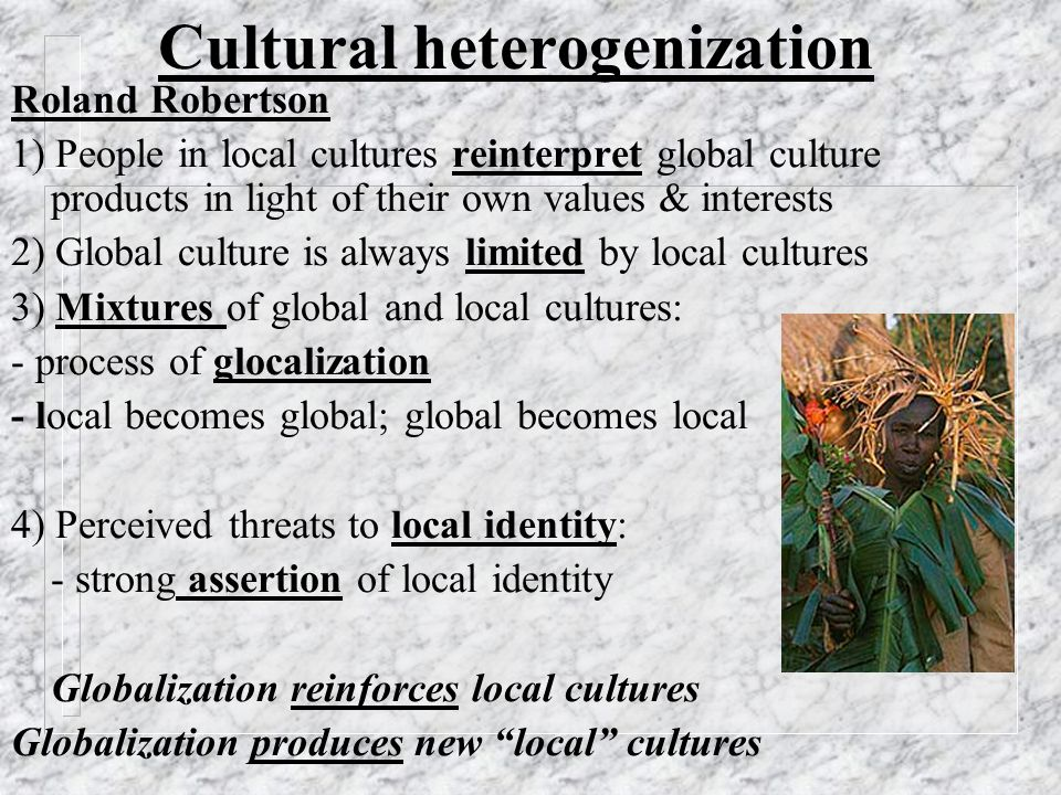 Hybridization & Creolization Anthropologists: Ulf Hannerz 1) No culture is ever pure - Always a mixture of influences 2) Previously (relatively) separate cultures come into contact with each other 3) Globalization = Complex mixtures of cultures - creole cultures, hybrids