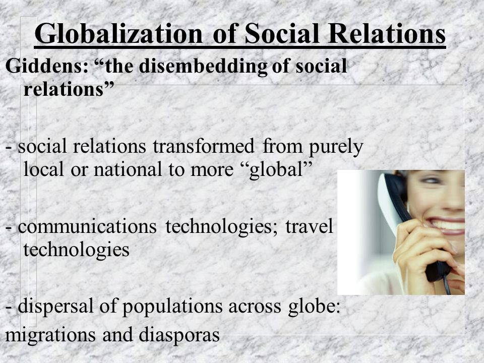 Ulrich Beck: Trans-national social connections - public life: trans-national business relationships - private life: relatives & friends in different countries; inter-marriage between national groups, etc.