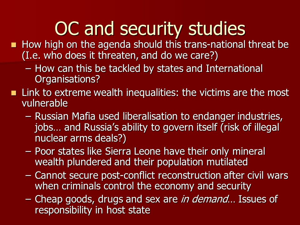 Conclusion OC impacts on security both directly and indirectly OC impacts on security both directly and indirectly Is it linked to other trans-national forces such as terrorist groups.