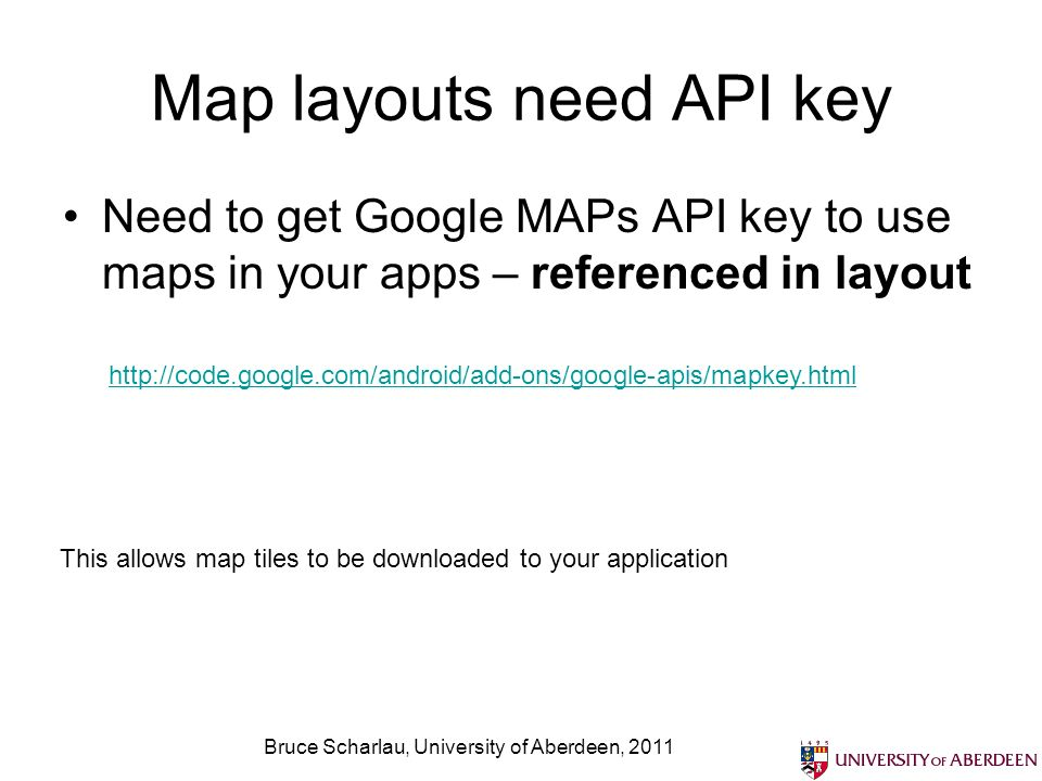 Direction API for routes included Bruce Scharlau, University of Aberdeen, 2011 Can use direction API within maps API for routes http://www.anddev.org/google_driving_directions_-_mapview_overlayed-t826.html