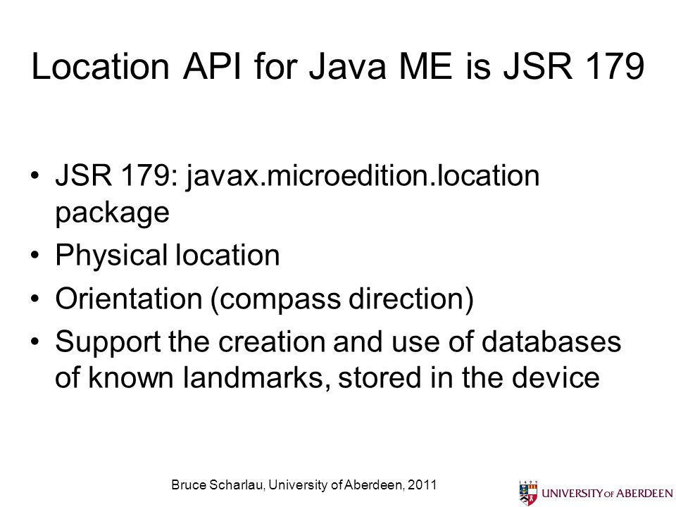 Bruce Scharlau, University of Aberdeen, 2011 The Location API has only a few components Source: Nokia Location Guide