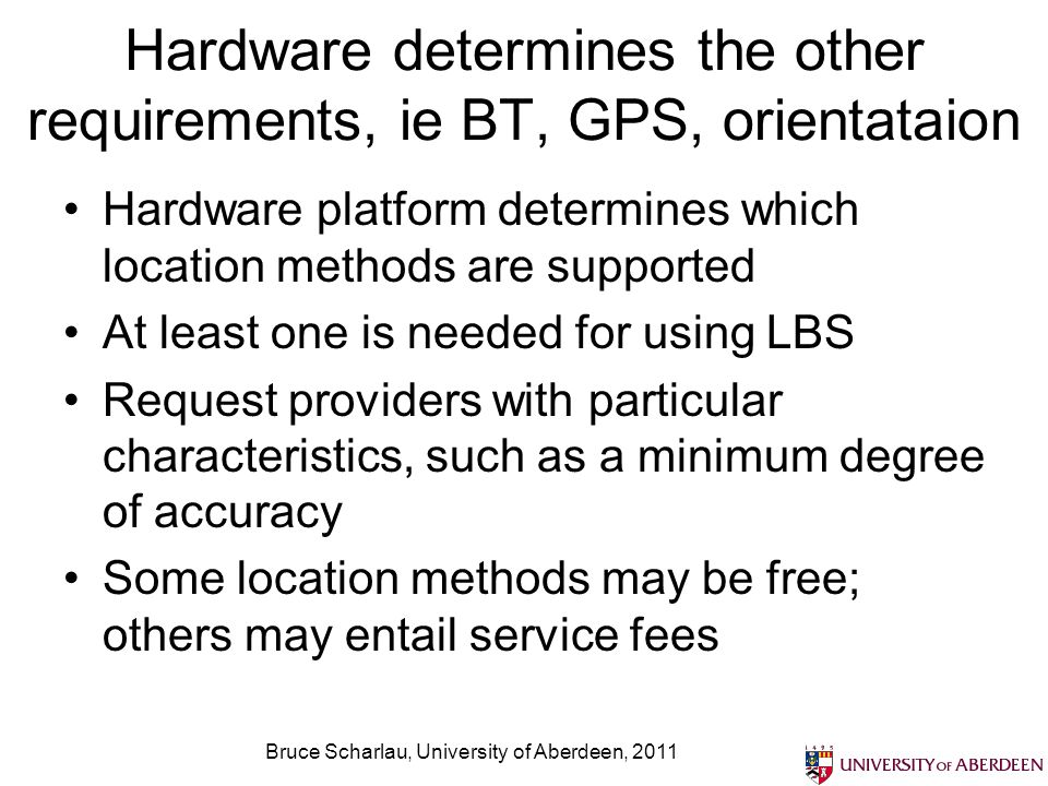 Bruce Scharlau, University of Aberdeen, 2011 Using Java ME the Location API starts with a Criteria Need a LocationProvider, but can only call that once you know the criteria for choosing one: cost, accuracy, etc Criteria c = new Criteria(); LocationProvider lp = LocationProvider.getInstance(c);
