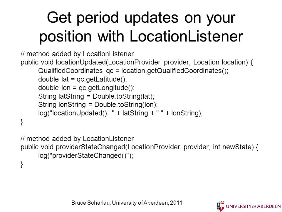 Bruce Scharlau, University of Aberdeen, 2011 Use ProximityListener to find out when youre close to a location These only work on supported devices
