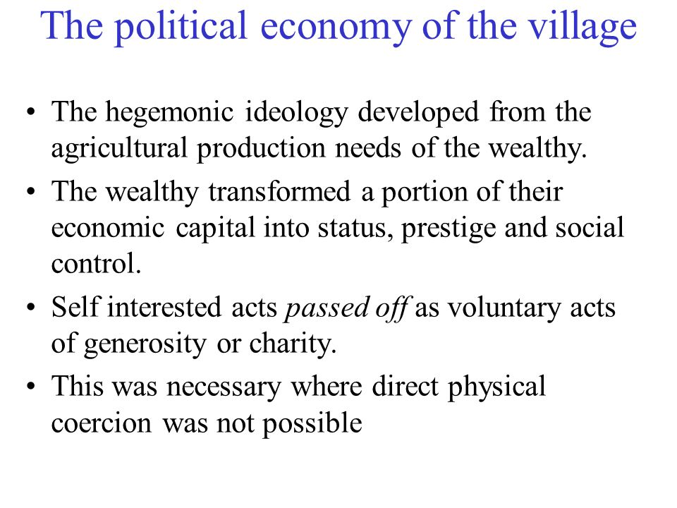 Ideology and domination There are multiple ideologies Hidden transcript: The poor only conform to the hegemonic ideology in pubic but in private have radically different interpretations and beliefs.