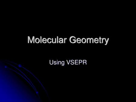 Molecular Geometry Using VSEPR.