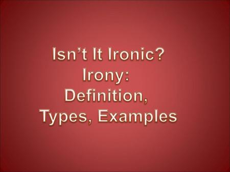 Isn't It Ironic? Irony: Definition, Types, Examples.