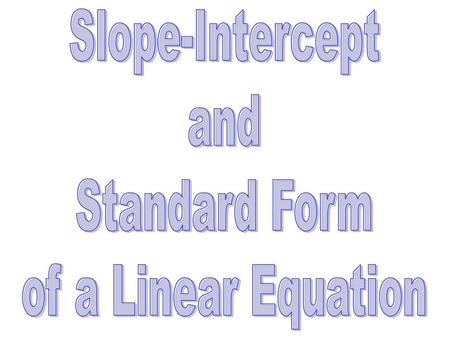 Slope-Intercept and Standard Form of a Linear Equation.