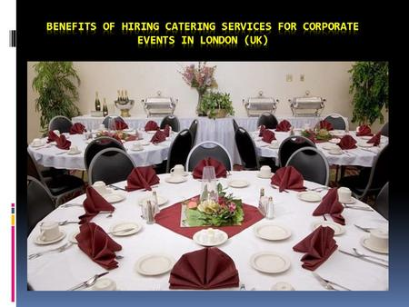 Benefits of Hiring Catering Services for Corporate Events in London (UK)