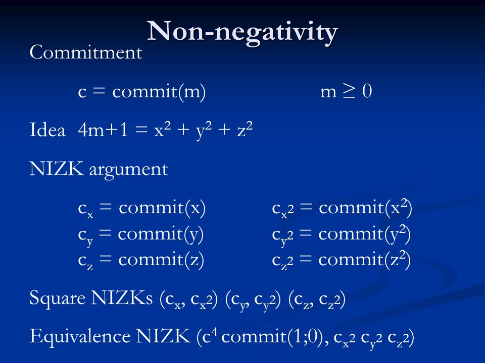 Shareholder vote Encrypted vote E = E( a i M i )a i 0 and a i = N NIZK argument c ai = commit(a i ) Non-negative NIZK (c ai ) a i 0 Equivalence NIZK (commit(N;0), c ai ) a i = N Equivalence NIZK (E, c ai M i ) a i M i