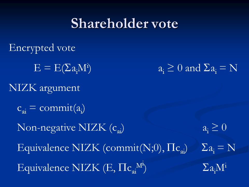 Borda vote Encrypted vote E = E( a i M i-1 )a i = π(i) NIZK argument c ai = commit(a i ) Known shuffle NIZK (1, 2,..., L, c a1,..., c aL ) commitments contain 1, 2,..., L permuted Equivalence NIZK (E, c ai M i-1 ) a i M i-1