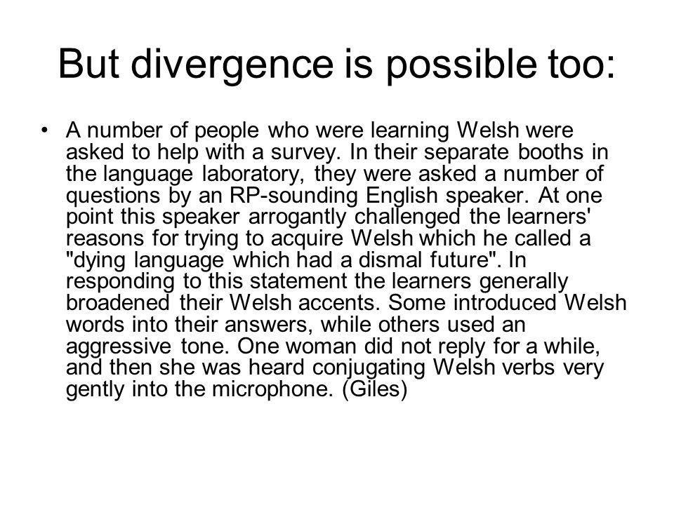 But divergence is possible too: A number of people who were learning Welsh were asked to help with a survey.