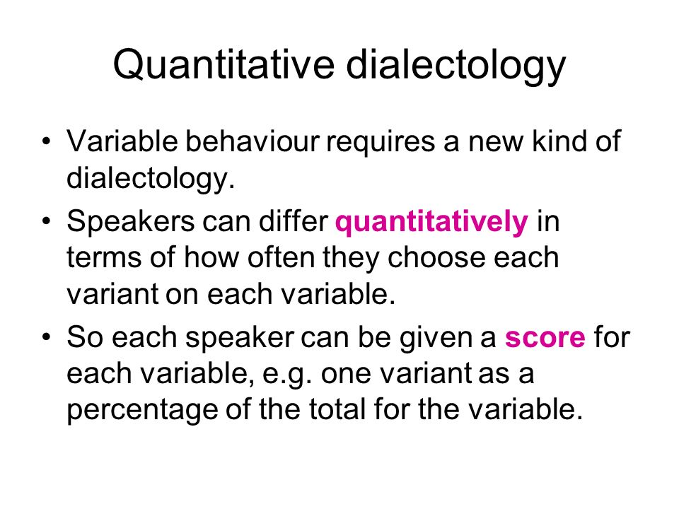 Quantitative dialectology Variable behaviour requires a new kind of dialectology.