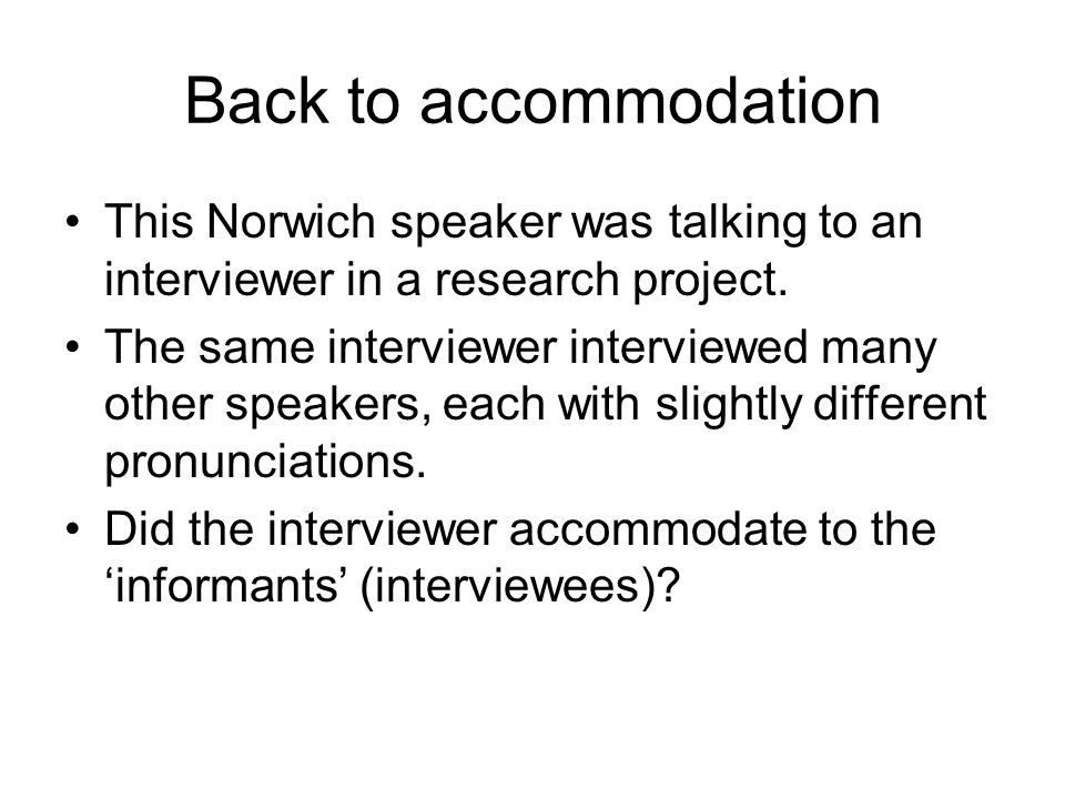 Back to accommodation This Norwich speaker was talking to an interviewer in a research project.