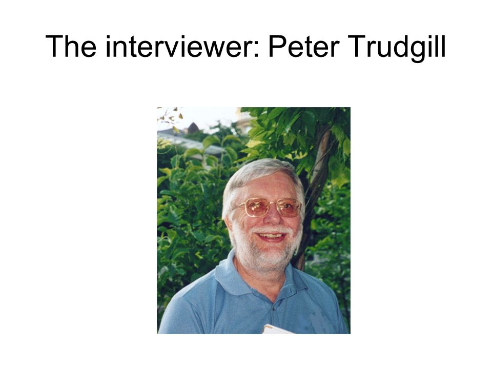 The interviewer: Peter Trudgill