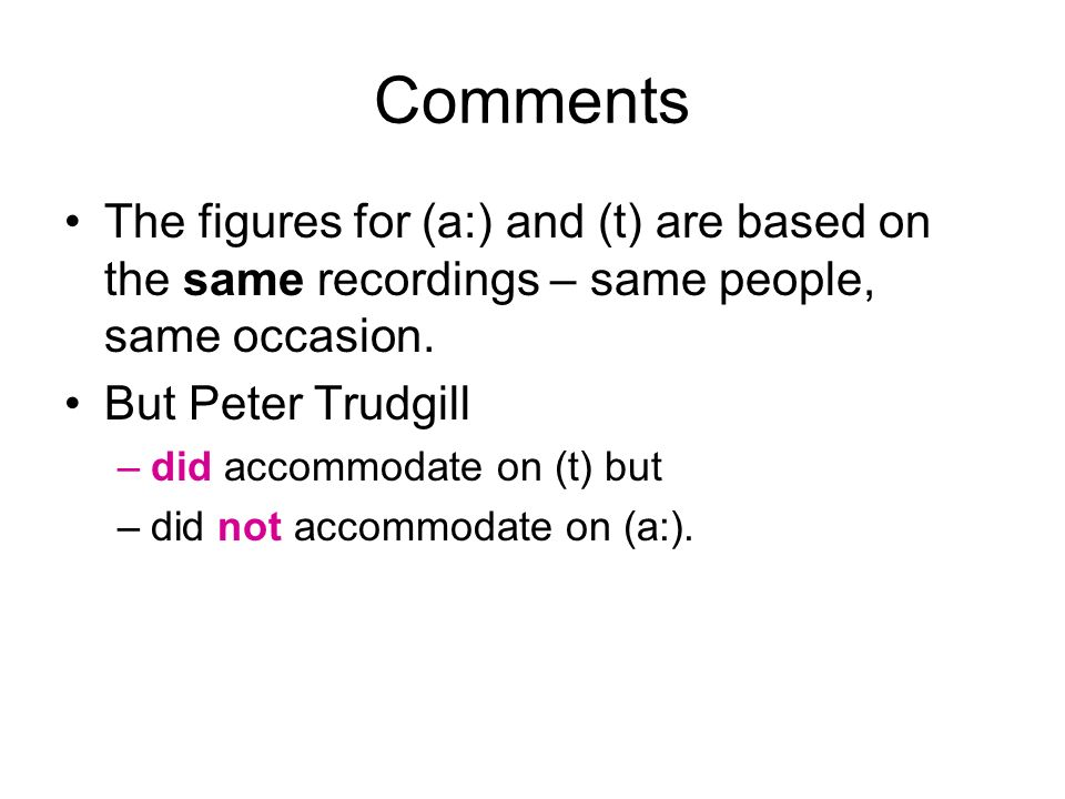 Comments The figures for (a:) and (t) are based on the same recordings – same people, same occasion.