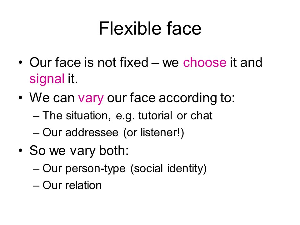 Flexible face Our face is not fixed – we choose it and signal it.