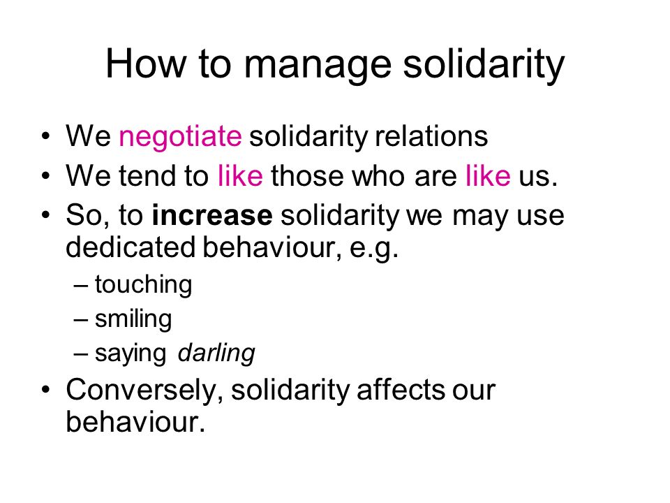 How to manage solidarity We negotiate solidarity relations We tend to like those who are like us.