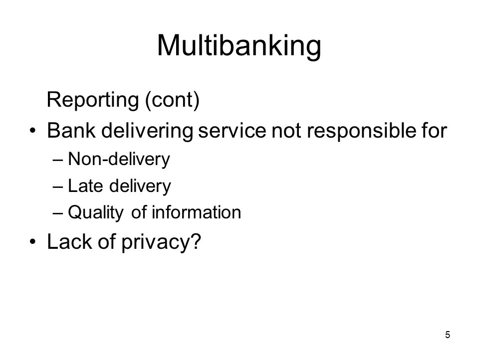 6 Multibanking Problems with multibanking - reporting Some banks will not cooperate Extra cost – paying two banks for information Some banks cannot report via MT940s –At all (a few) –Automatically –To a good standard May be better off buying independent software –Poll parser –May get intra-day or real-time information