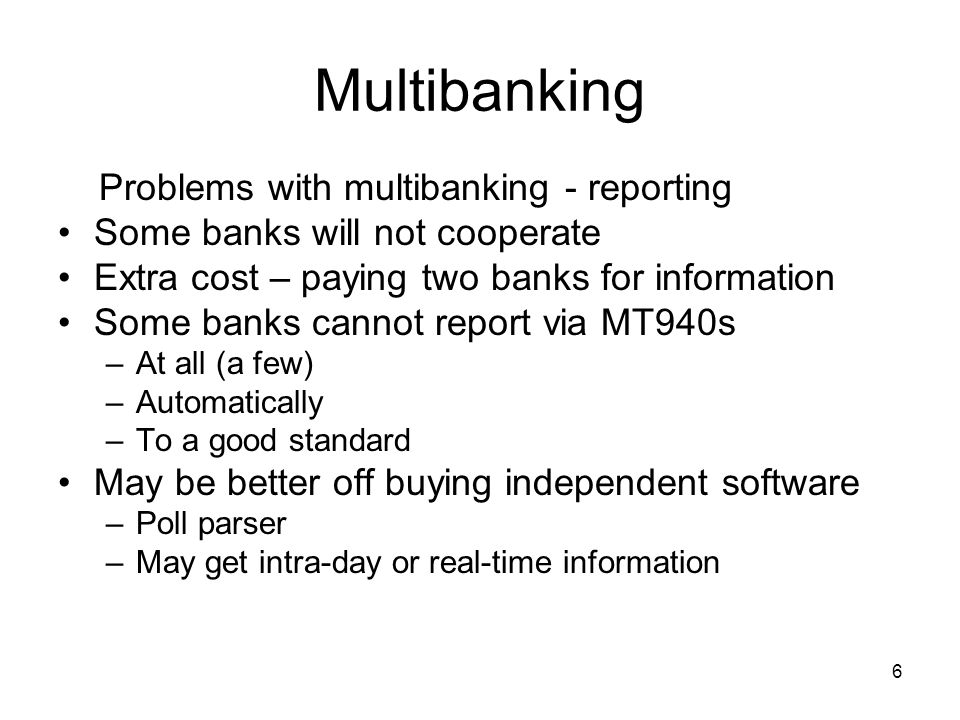 7 Multibanking Problems with multibanking – payments Paying two banks to make a payment Need bilateral agreements in place Liability issues.