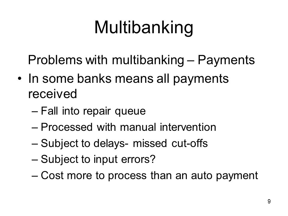 10 Multibanking Multibanking – payments Not suitable for treasury settlements with manual intervention Is it good enough for third party payments No end to end authentication No confirmation of execution Often no non-urgent option