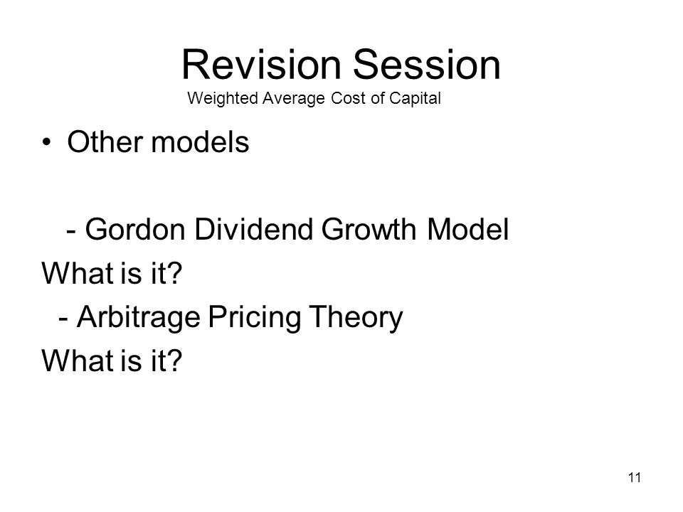 12 Revision Session Weighted Average Cost of Capital Sorts of Questions Numbers Work out the WACC given numbers for the 1.CAPM - Know the equation, risk free, market premium, return on the market, beta etc 2.