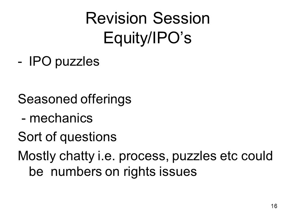 17 Revision Session Bonds Very brief mainly mechanics Investments -Types and pitfalls of the ways in which yields may be calculated.