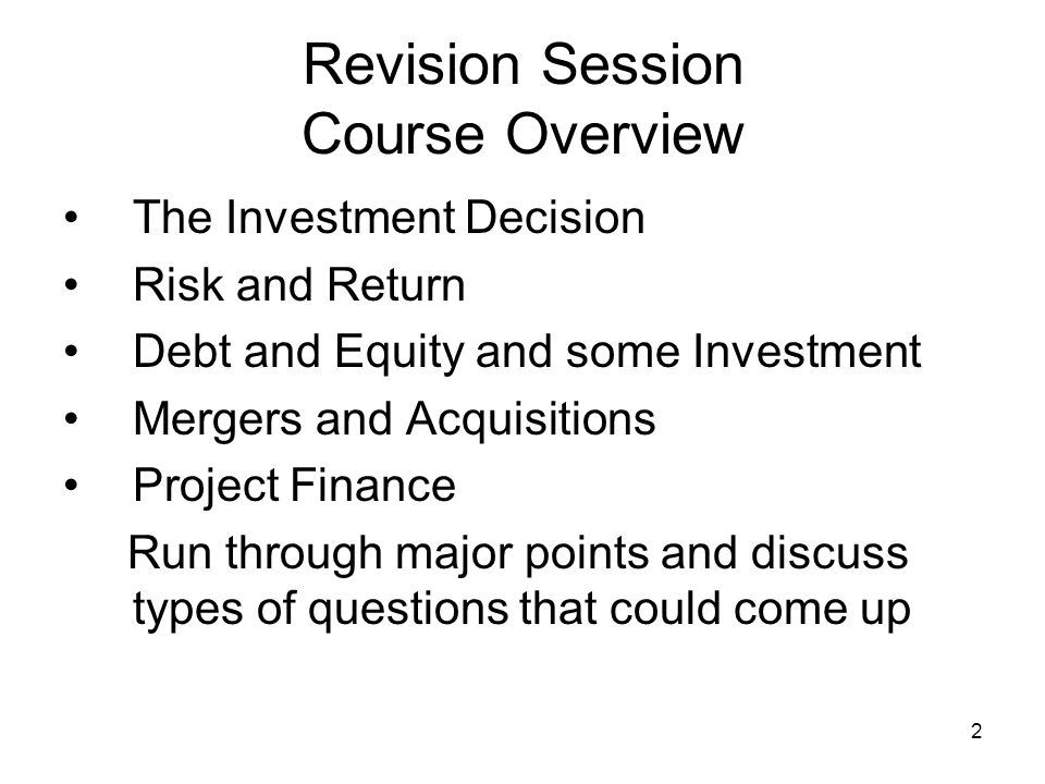 3 Revision Session Investment Decision My Web, MN20211Capital Investment Decision 1.General - Ways to evaluate - NPV vs IRR - Scale and time and capital rationing