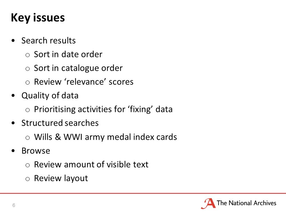 Rest of year Ongoing bug fixes and general improvements Review of layout Implement sort order (catalogue and date) Review of basic search and relevancy Foreign Office reference converter (display images of indexes and translate former references to TNA references) Develop structured searches for online collections (wills and WWI army medal index cards) Planning for including Finding Archives data 7
