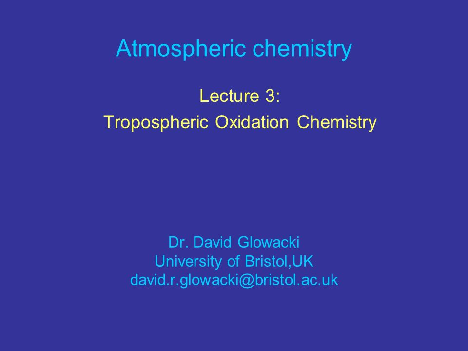 Yesterday… We discussed photochemistry and kinetics The earths atmosphere is a huge low temperature chemical reactor with variable temperature, pressure, and actinic flux All of these variables affect the rates of individual chemical reactions Today… Atmospheric chemistry is largely driven by free radical chain reactions We will discuss some of the important individual chemical reactions that are important in the troposphere
