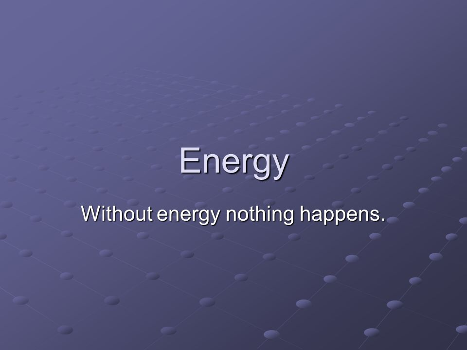 Energy does work.Work is done when objects are moved or heated.