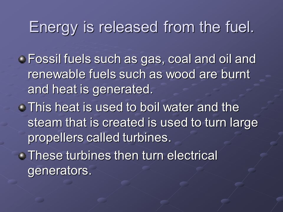 In addition to these fuels there are other energy sources used to generate electricity.