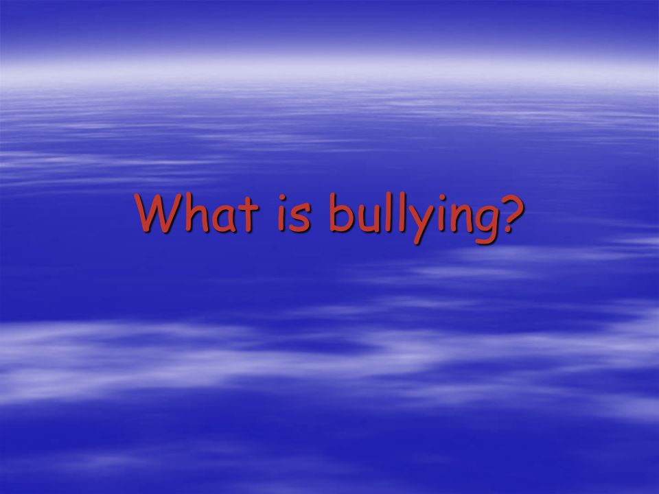 Bullying is intentional (not an accident) a bully hurts someone on purpose.